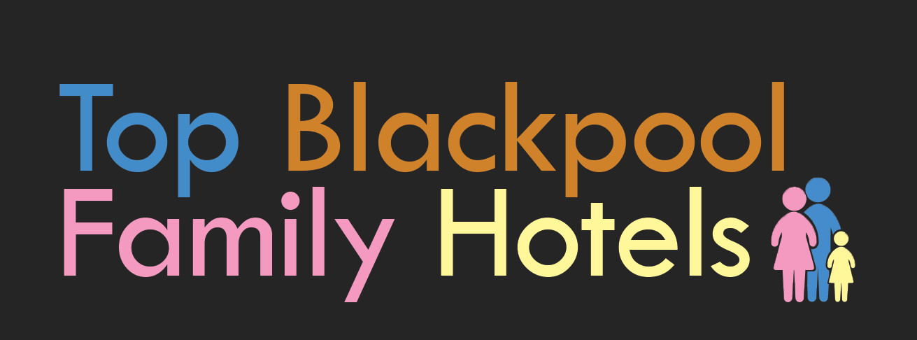 Top Family Hotels in Blackpool
